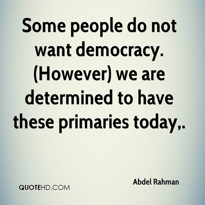Some people do not want democracy. (However) we are determined to have these primaries today.