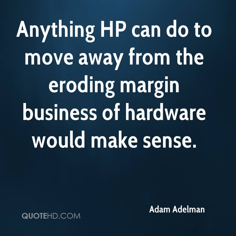 Anything HP can do to move away from the eroding margin business of hardware would make sense.