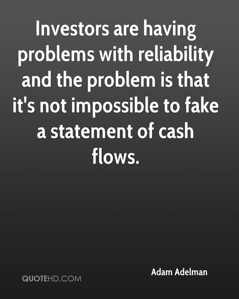 Investors are having problems with reliability and the problem is that it's not impossible to fake a statement of cash flows.