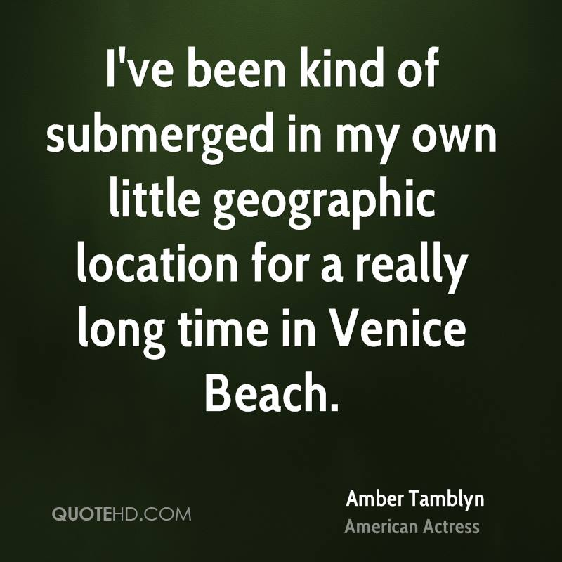 I've been kind of submerged in my own little geographic location for a really long time in Venice Beach.