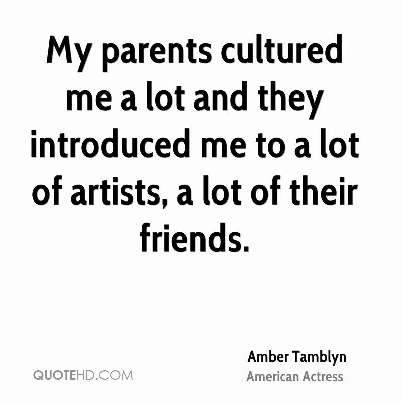My parents cultured me a lot and they introduced me to a lot of artists, a lot of their friends.