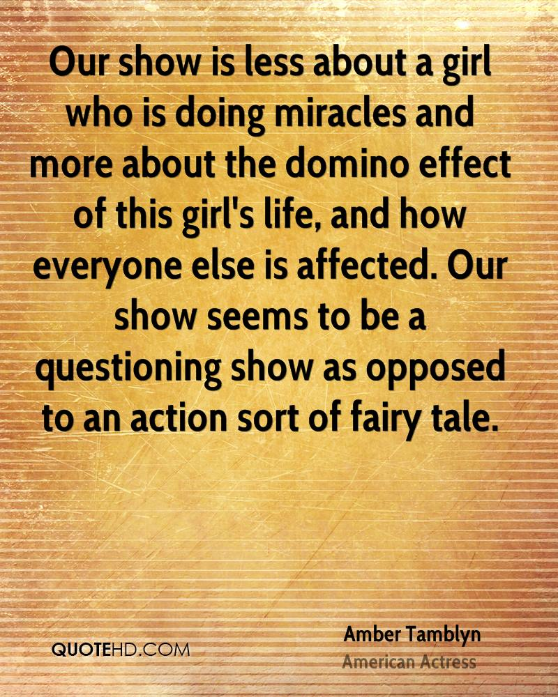 Our show is less about a girl who is doing miracles and more about the domino effect of this girl's life, and how everyone else is affected. Our show seems to be a questioning show as opposed to an action sort of fairy tale.