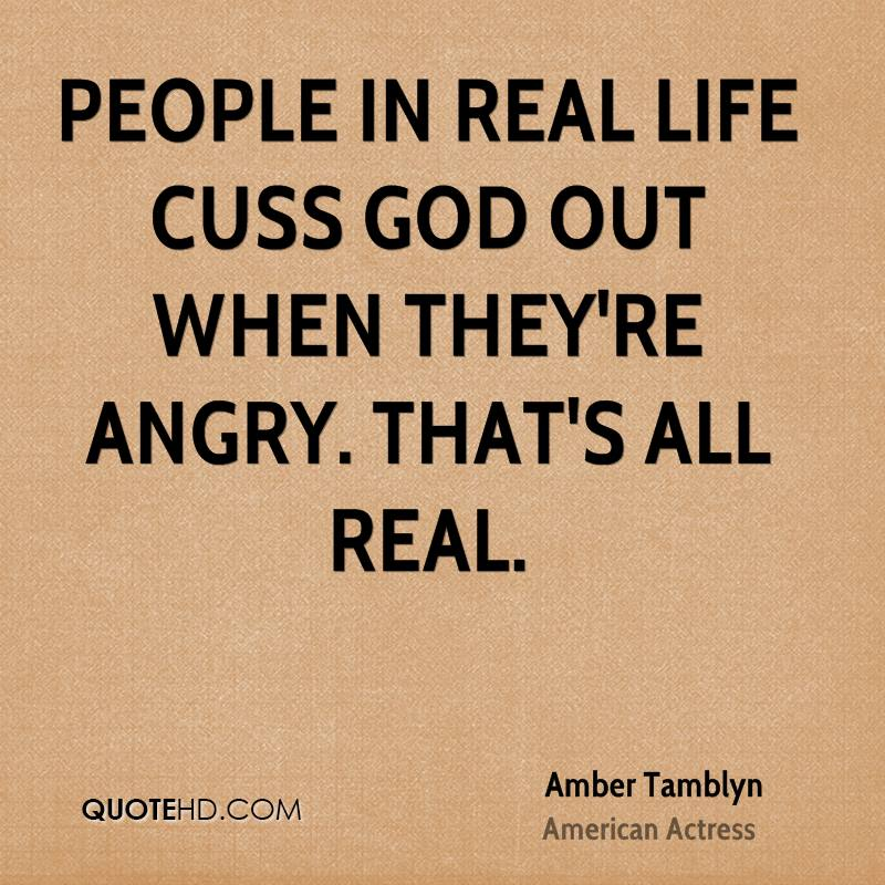 People in real life cuss God out when they're angry. That's all real.