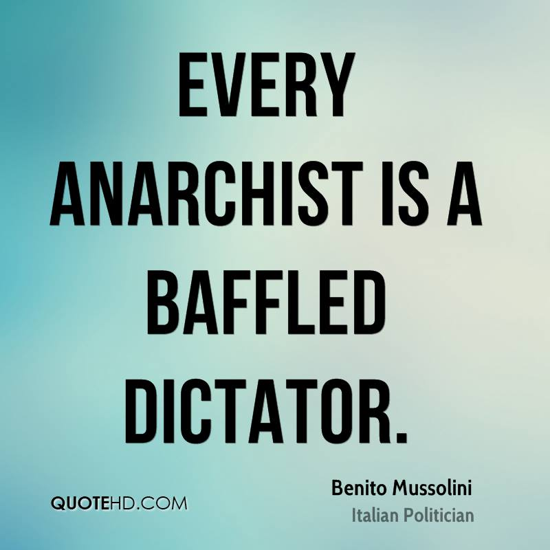 Every anarchist is a baffled dictator.