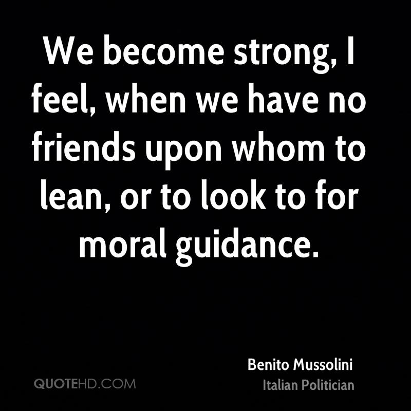 We become strong, I feel, when we have no friends upon whom to lean, or to look to for moral guidance.