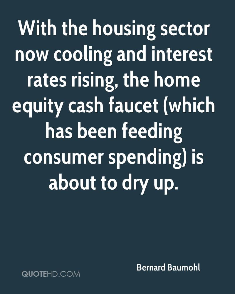 With the housing sector now cooling and interest rates rising, the home equity cash faucet (which has been feeding consumer spending) is about to dry up.
