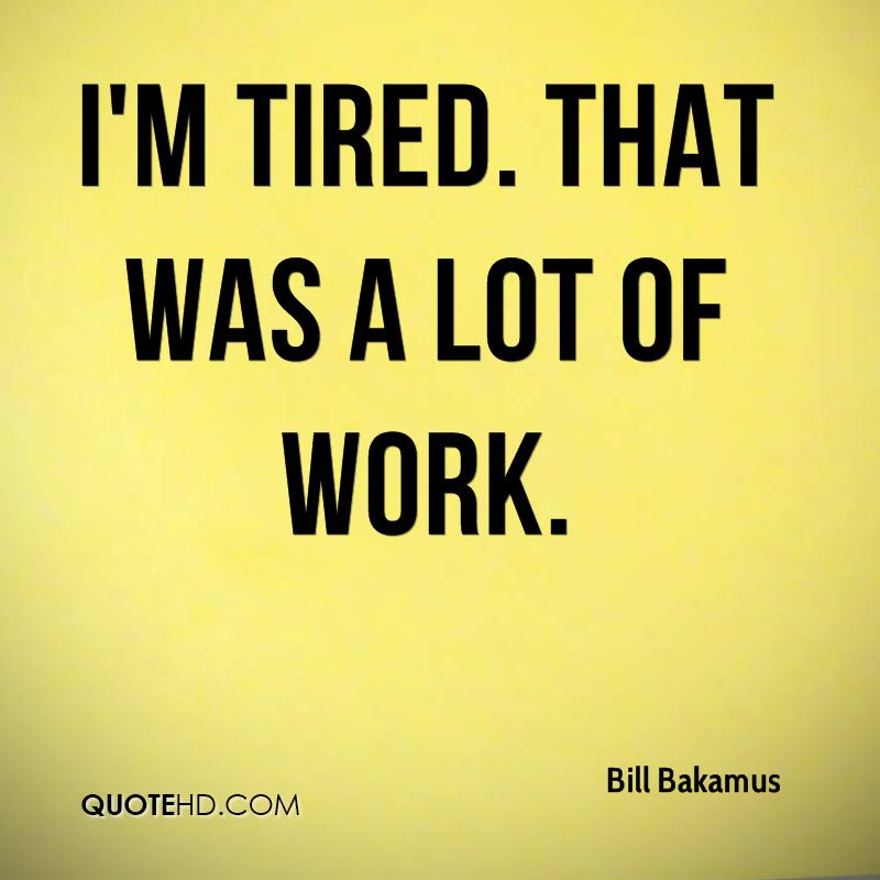 Quotes About Tired Of Work