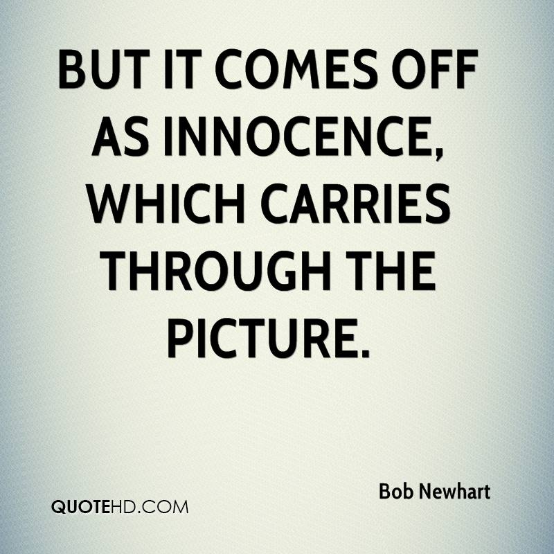 But it comes off as innocence, which carries through the picture.