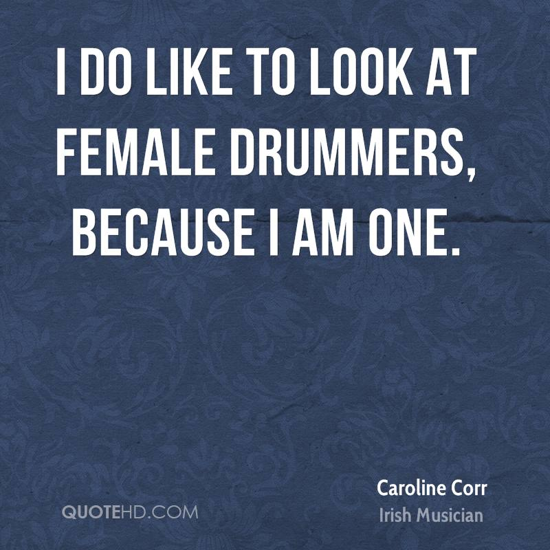 I do like to look at female drummers, because I am one.
