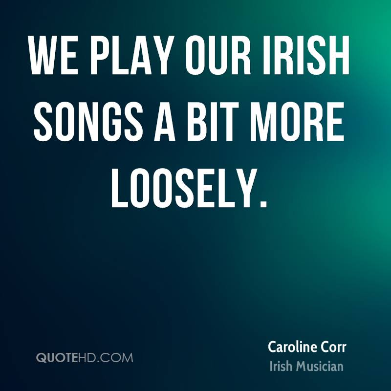 We play our Irish songs a bit more loosely.