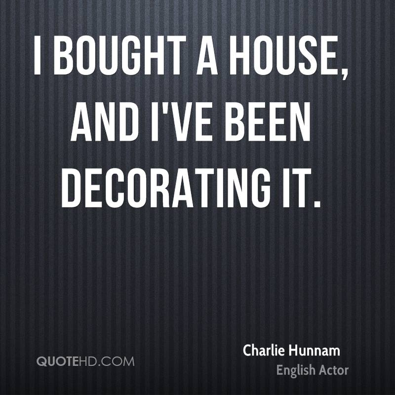 I bought a house, and I've been decorating it.