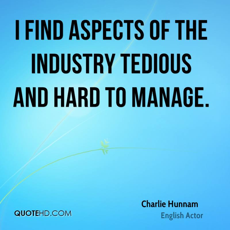 I find aspects of the industry tedious and hard to manage.