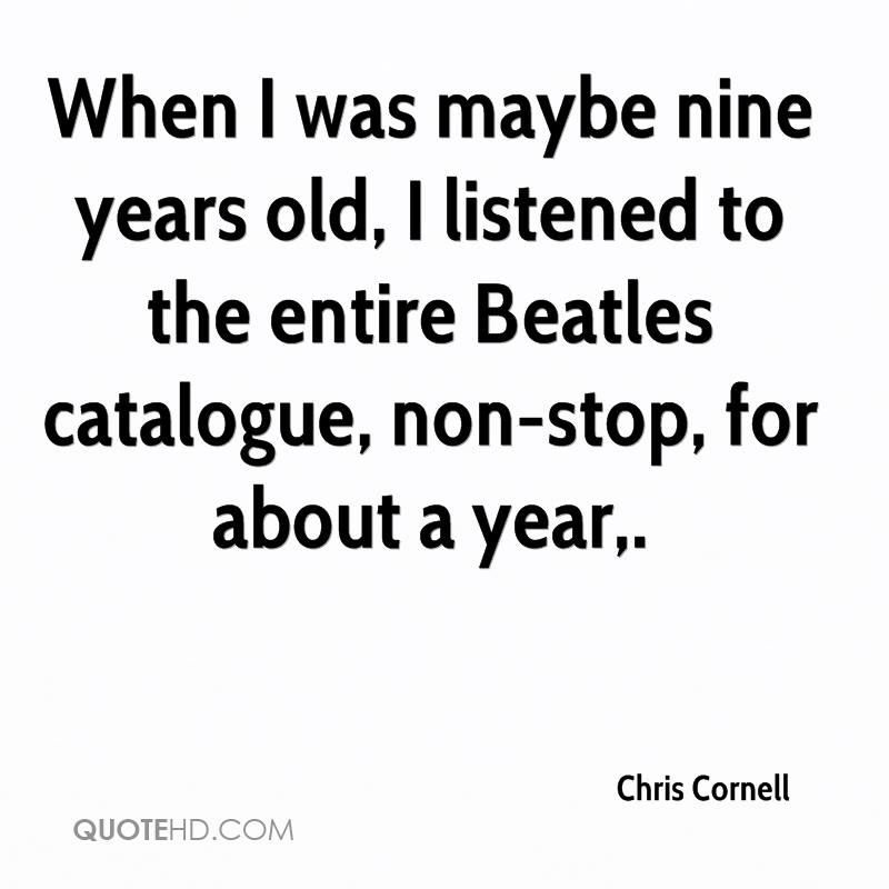 When I was maybe nine years old, I listened to the entire Beatles catalogue, non-stop, for about a year.