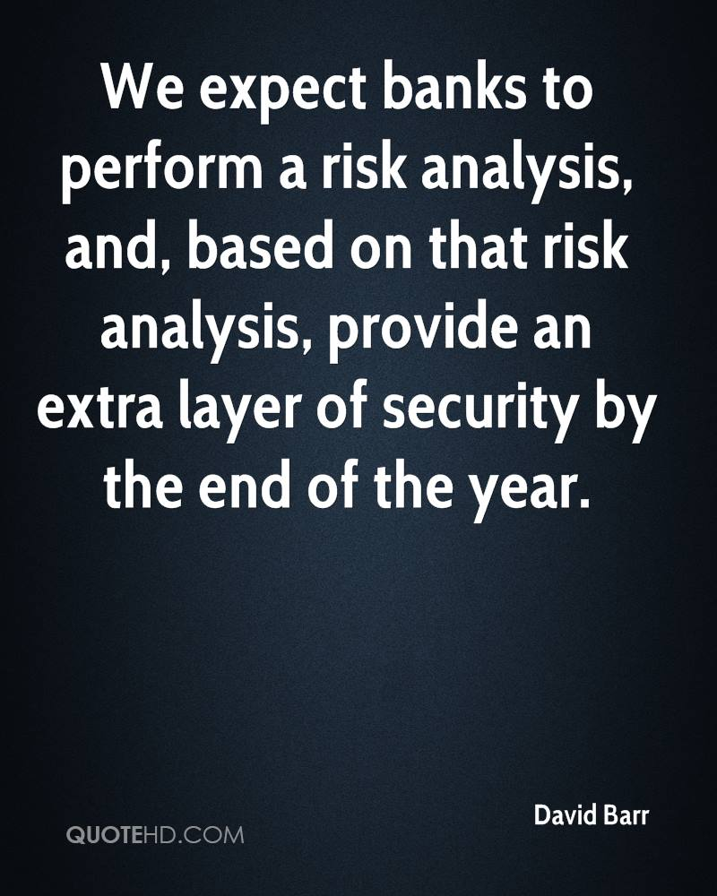 We expect banks to perform a risk analysis, and, based on that risk analysis, provide an extra layer of security by the end of the year.