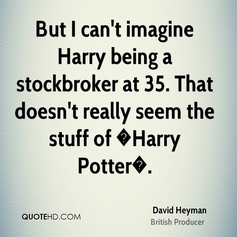 But I can't imagine Harry being a stockbroker at 35. That doesn't really seem the stuff of �Harry Potter�.