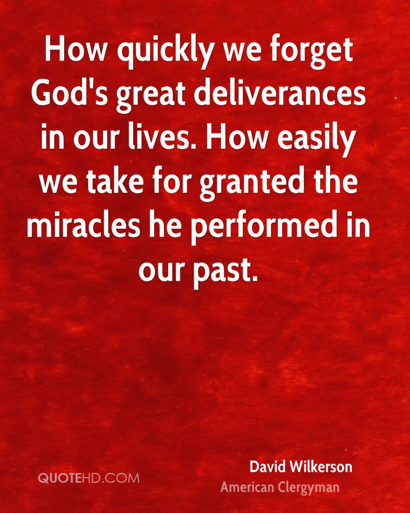 How quickly we forget God's great deliverances in our lives. How easily we take for granted the miracles he performed in our past.