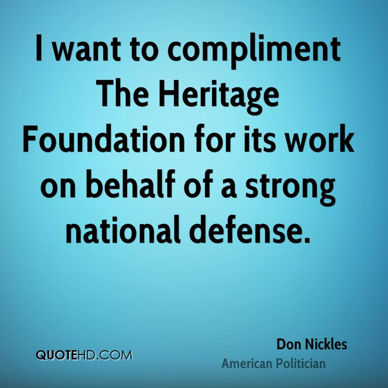 I want to compliment The Heritage Foundation for its work on behalf of a strong national defense.