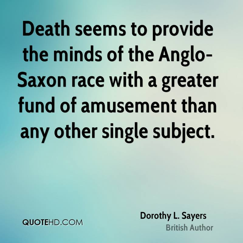 Death seems to provide the minds of the Anglo-Saxon race with a greater fund of amusement than any other single subject.