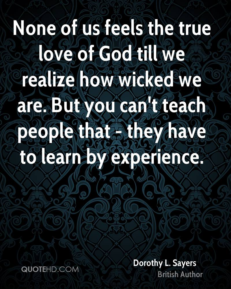 None of us feels the true love of God till we realize how wicked we are