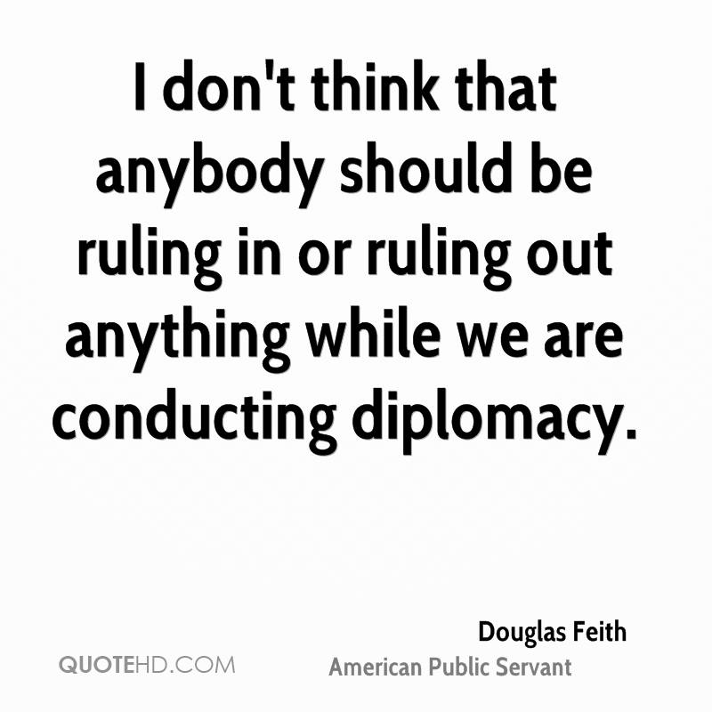 I don't think that anybody should be ruling in or ruling out anything while we are conducting diplomacy.