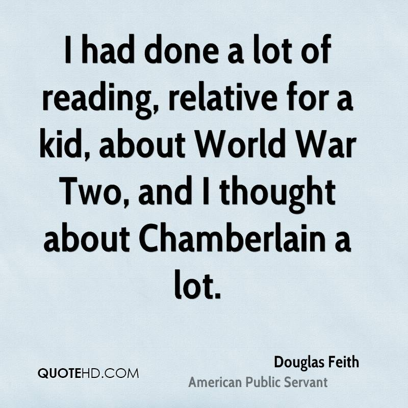 I had done a lot of reading, relative for a kid, about World War Two, and I thought about Chamberlain a lot.