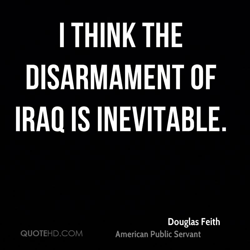I think the disarmament of Iraq is inevitable.