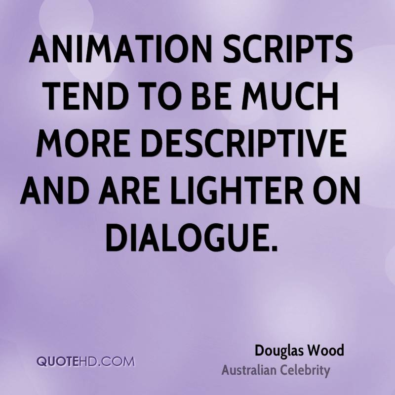 Animation scripts tend to be much more descriptive and are lighter on dialogue.