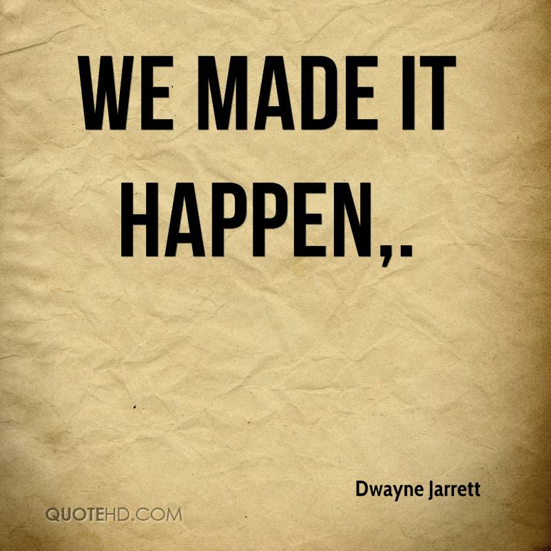 Dwayne Jarrett Quotes QuoteHD Inspiration We Made It Quotes