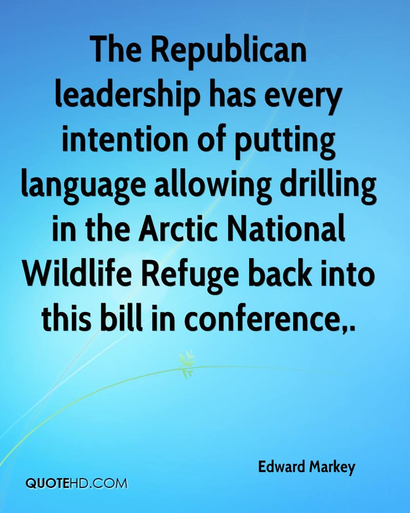 The Republican leadership has every intention of putting language allowing drilling in the Arctic National Wildlife Refuge back into this bill in conference.