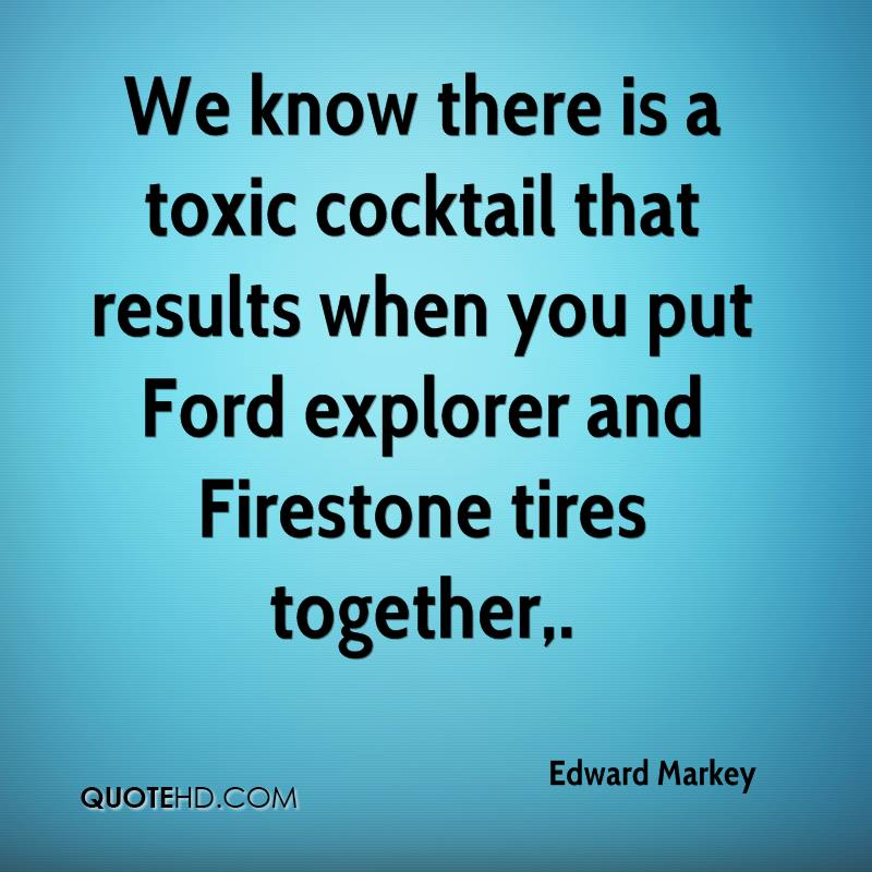 We know there is a toxic cocktail that results when you put Ford explorer and Firestone tires together.