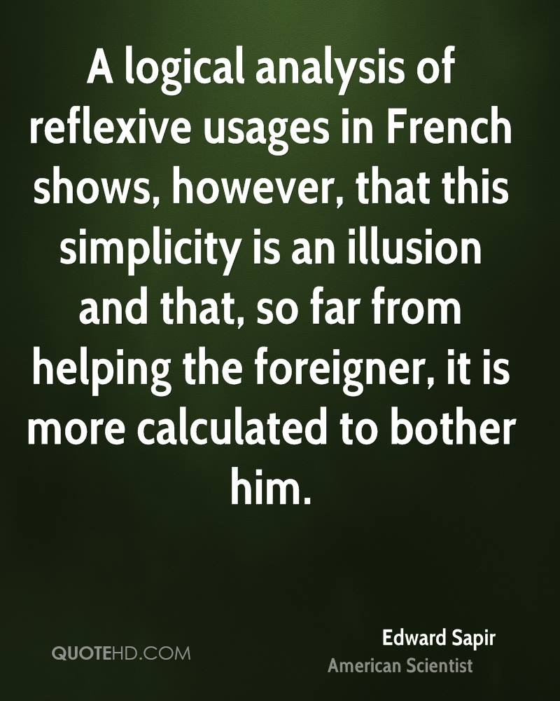 A logical analysis of reflexive usages in French shows, however, that this simplicity is an illusion and that, so far from helping the foreigner, it is more calculated to bother him.