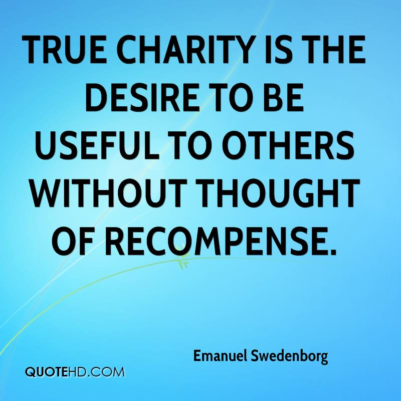 True charity is the desire to be useful to others without thought of recompense.