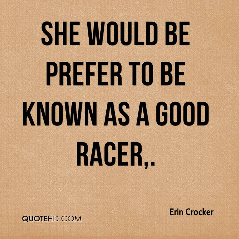 She would be prefer to be known as a good racer.