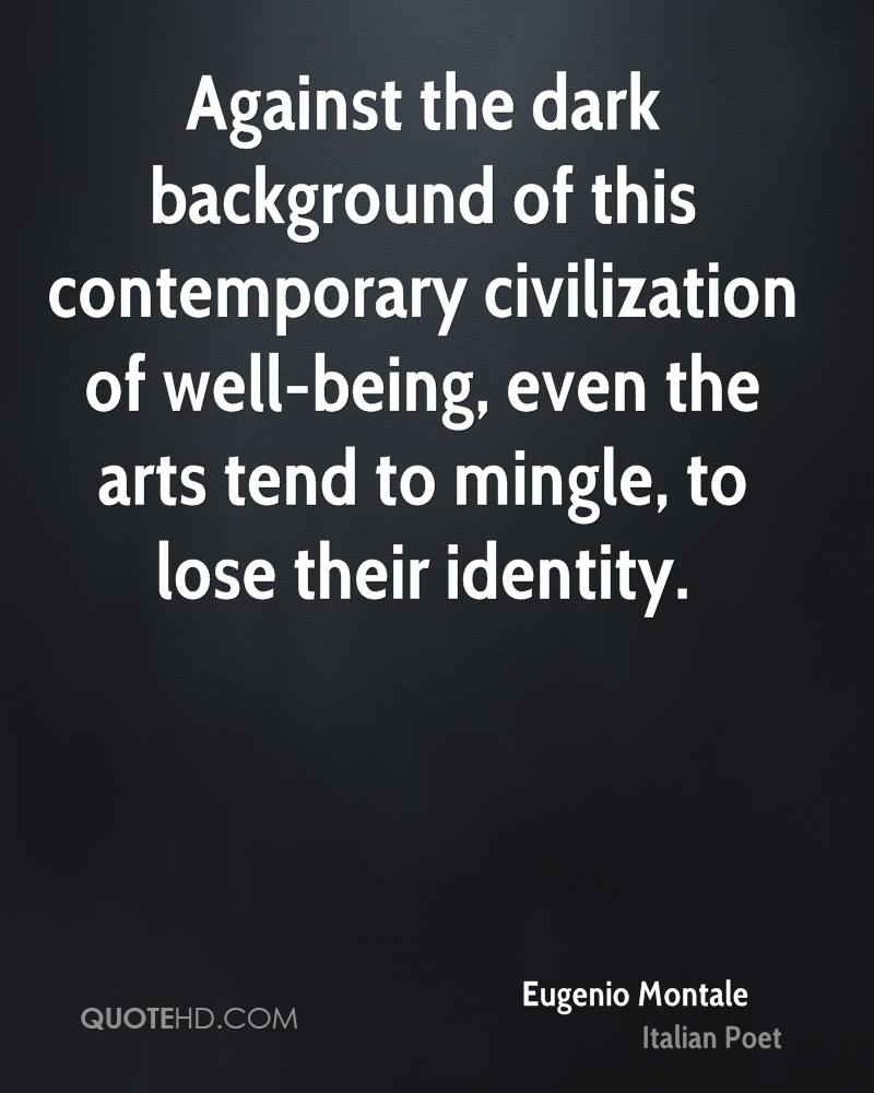 Against the dark background of this contemporary civilization of well-being, even the arts tend to mingle, to lose their identity.