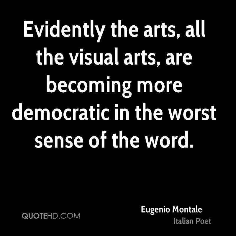 Evidently the arts, all the visual arts, are becoming more democratic in the worst sense of the word.