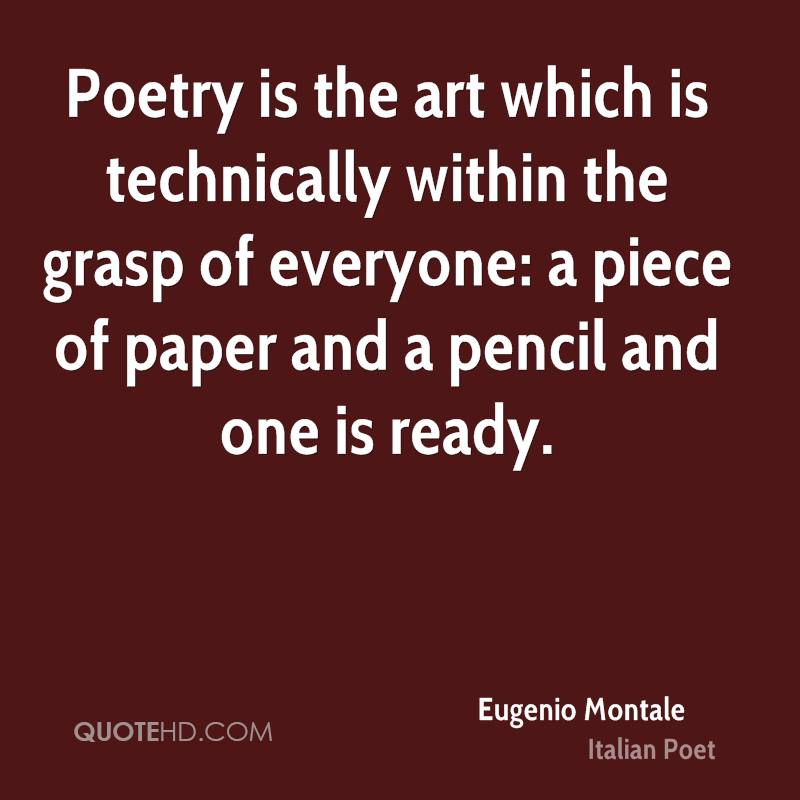 Poetry is the art which is technically within the grasp of everyone: a piece of paper and a pencil and one is ready.