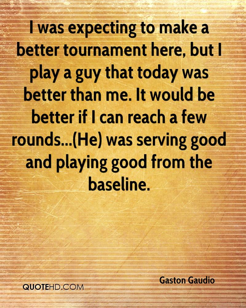 I was expecting to make a better tournament here, but I play a guy that today was better than me. It would be better if I can reach a few rounds...(He) was serving good and playing good from the baseline.
