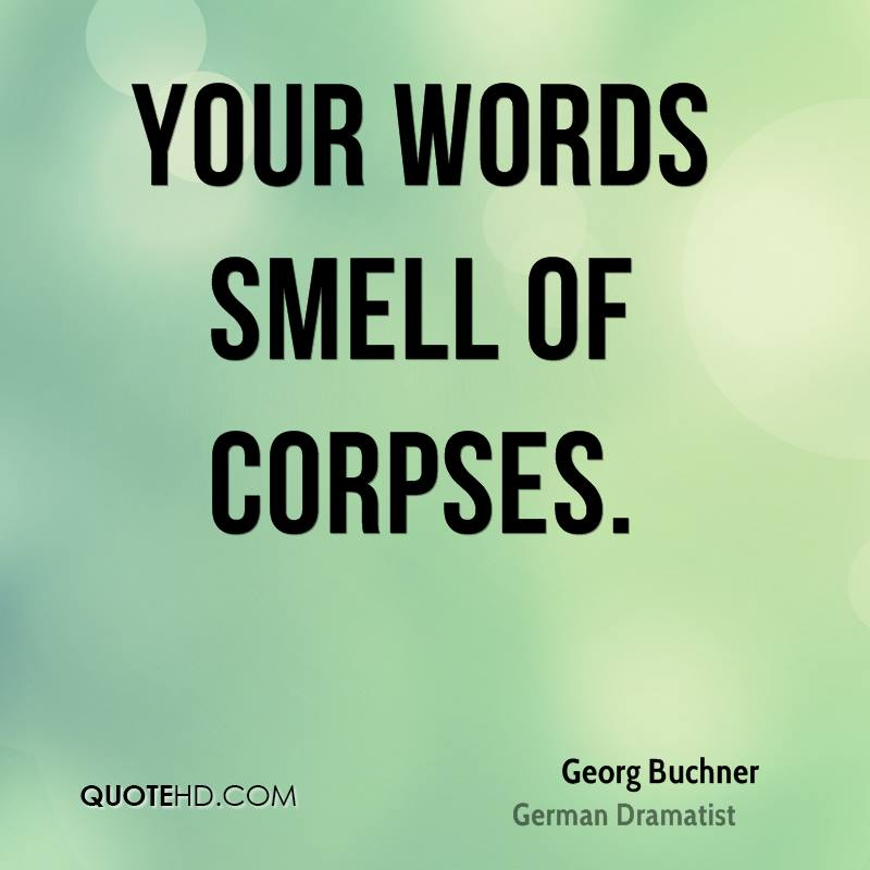 Your words smell of corpses.