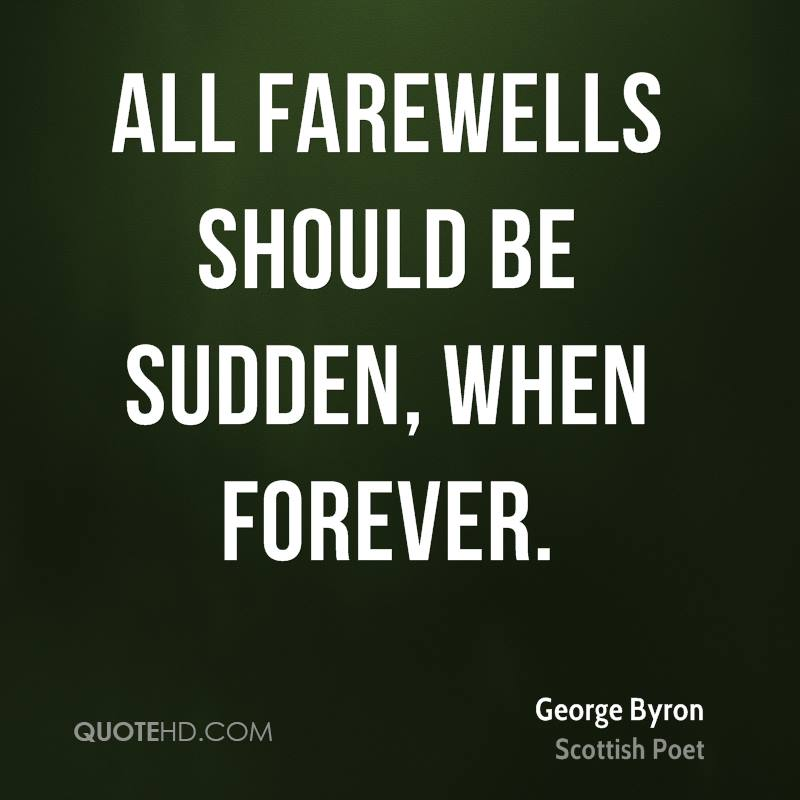 All farewells should be sudden, when forever.