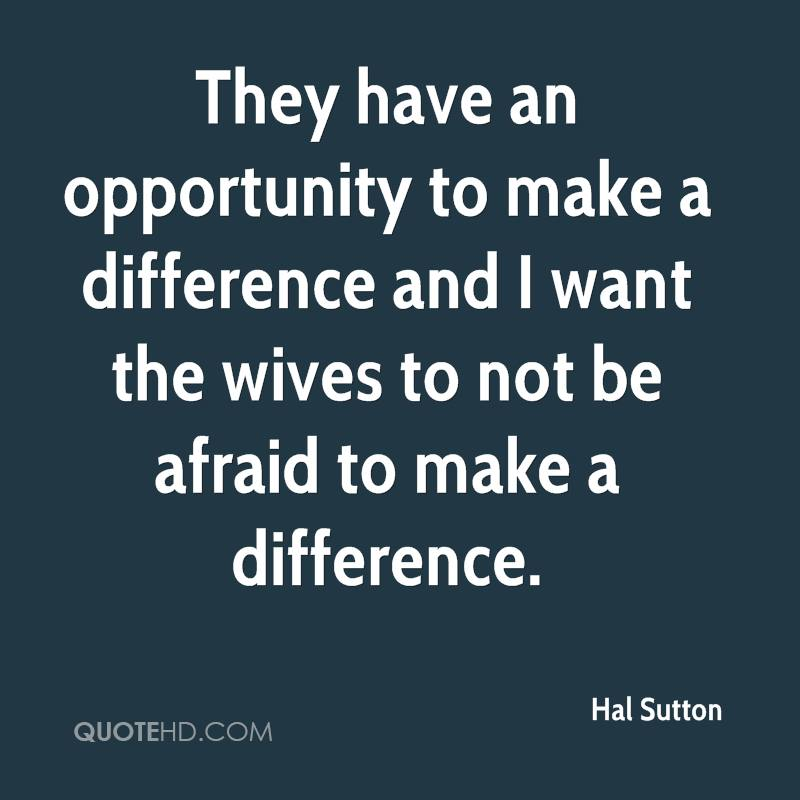 They have an opportunity to make a difference and I want the wives to not be afraid to make a difference.