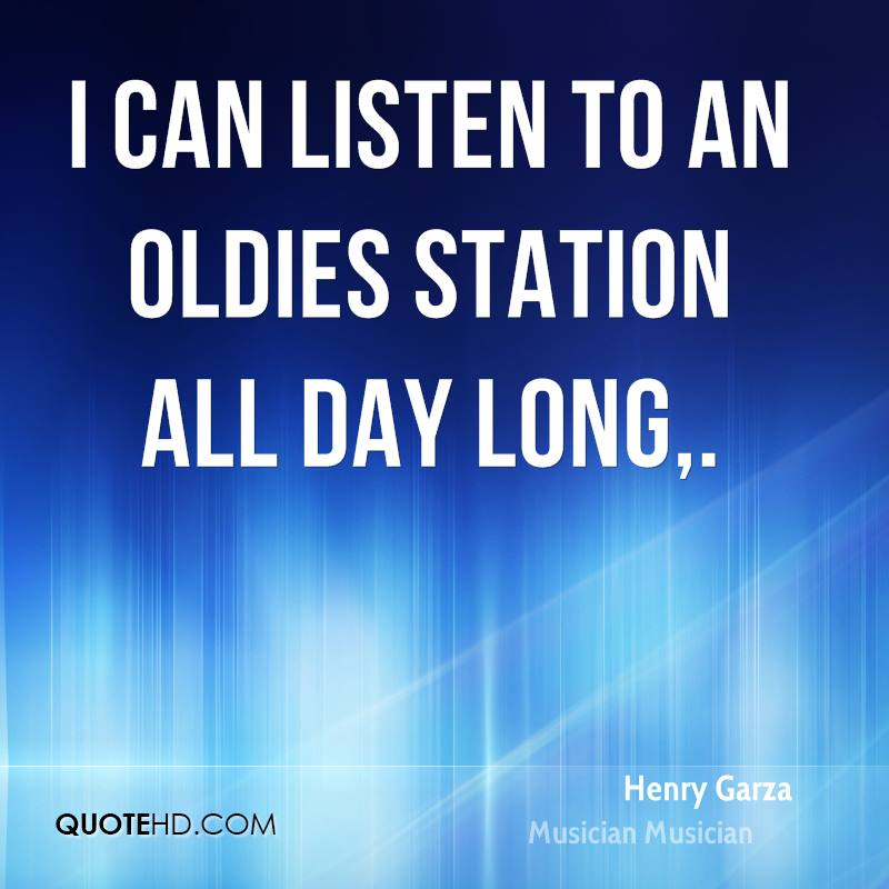 I can listen to an oldies station all day long.