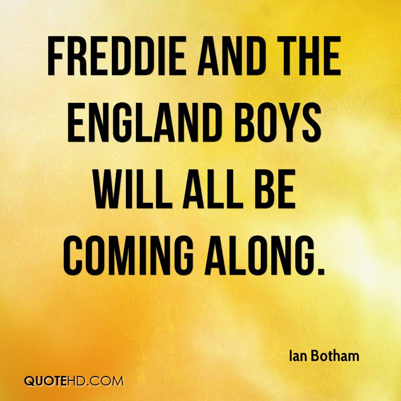 Freddie and the England boys will all be coming along.