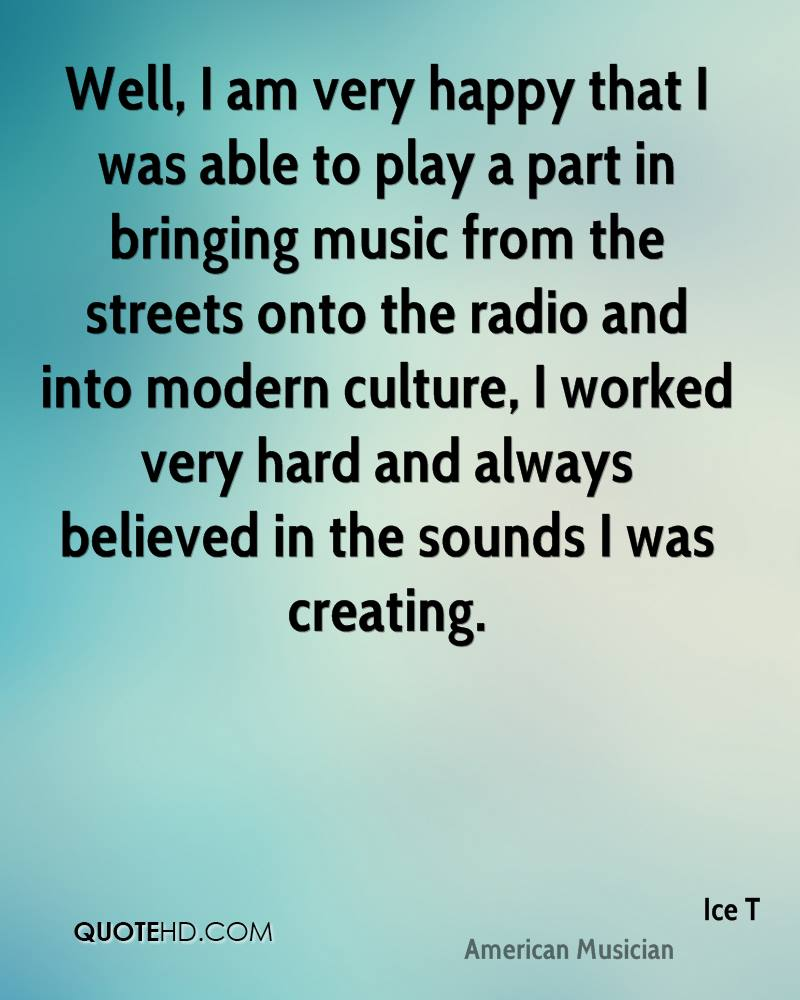 Well, I am very happy that I was able to play a part in bringing music from the streets onto the radio and into modern culture, I worked very hard and always believed in the sounds I was creating.