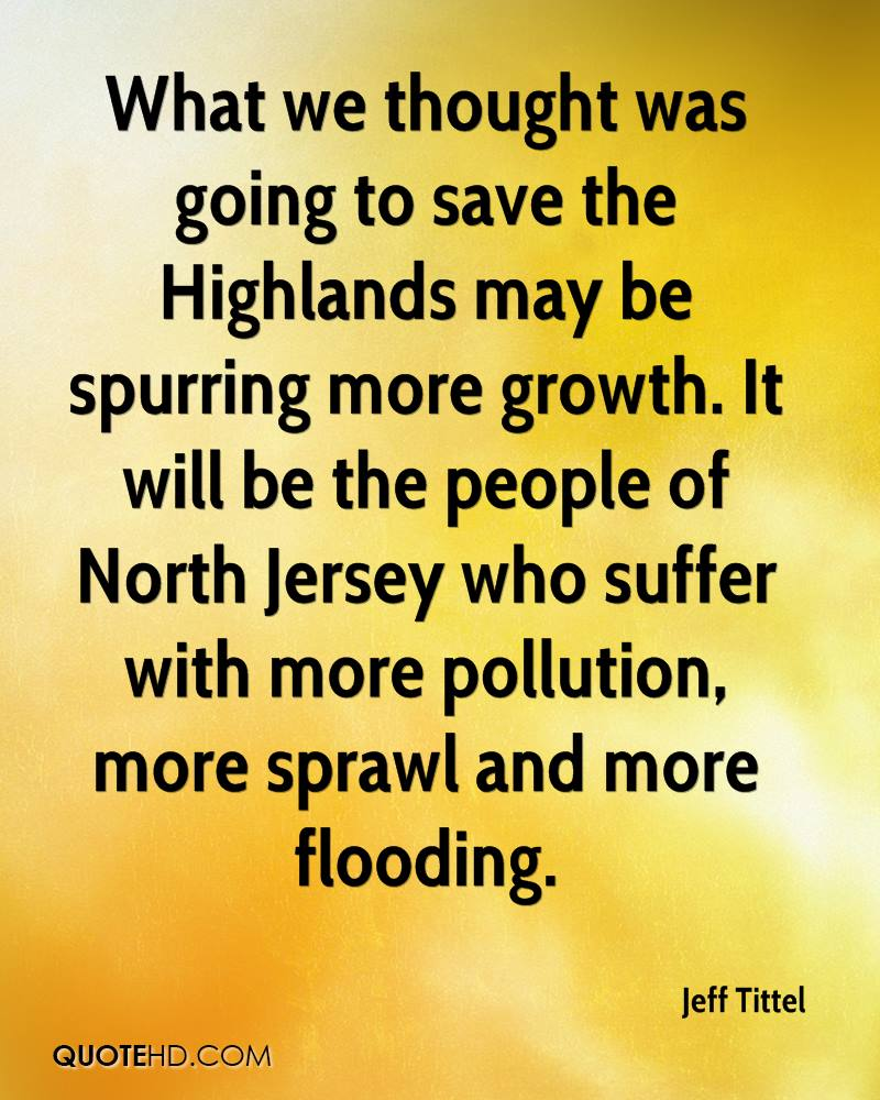 What we thought was going to save the Highlands may be spurring more growth. It will be the people of North Jersey who suffer with more pollution, more sprawl and more flooding.