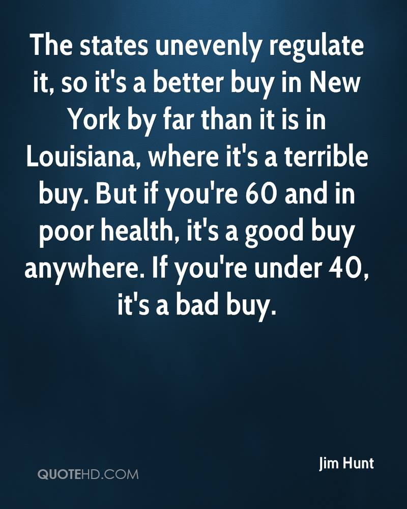 The states unevenly regulate it, so it's a better buy in New York by far than it is in Louisiana, where it's a terrible buy. But if you're 60 and in poor health, it's a good buy anywhere. If you're under 40, it's a bad buy.