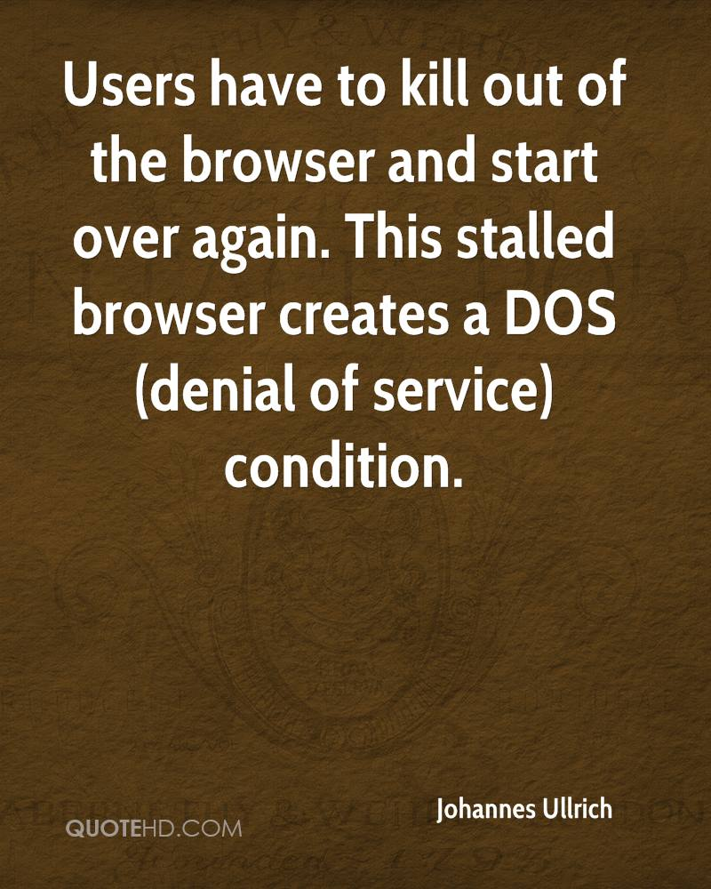 Users have to kill out of the browser and start over again. This stalled browser creates a DOS (denial of service) condition.