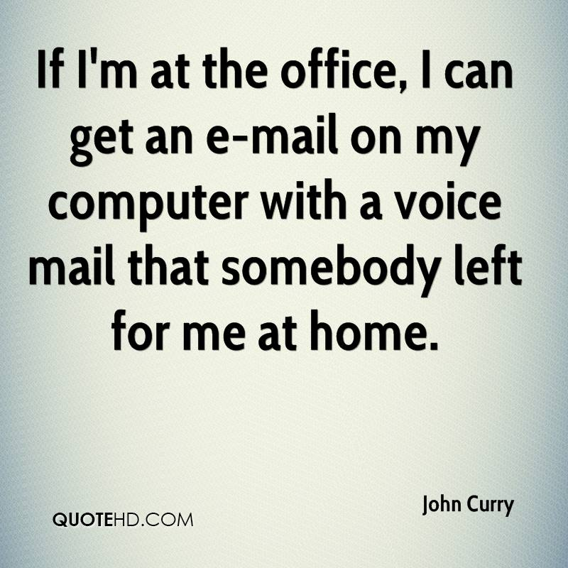 If I'm at the office, I can get an e-mail on my computer with a voice mail that somebody left for me at home.