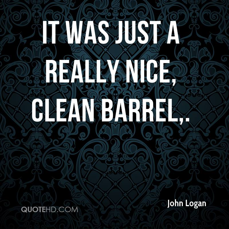 It was just a really nice, clean barrel.
