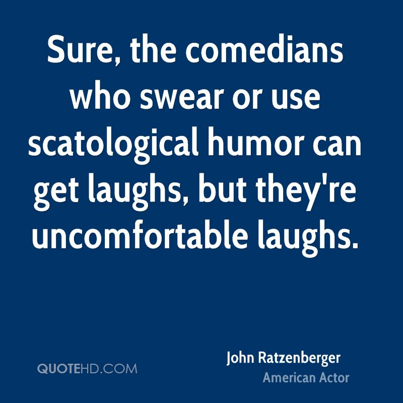 Sure, the comedians who swear or use scatological humor can get laughs, but they're uncomfortable laughs.