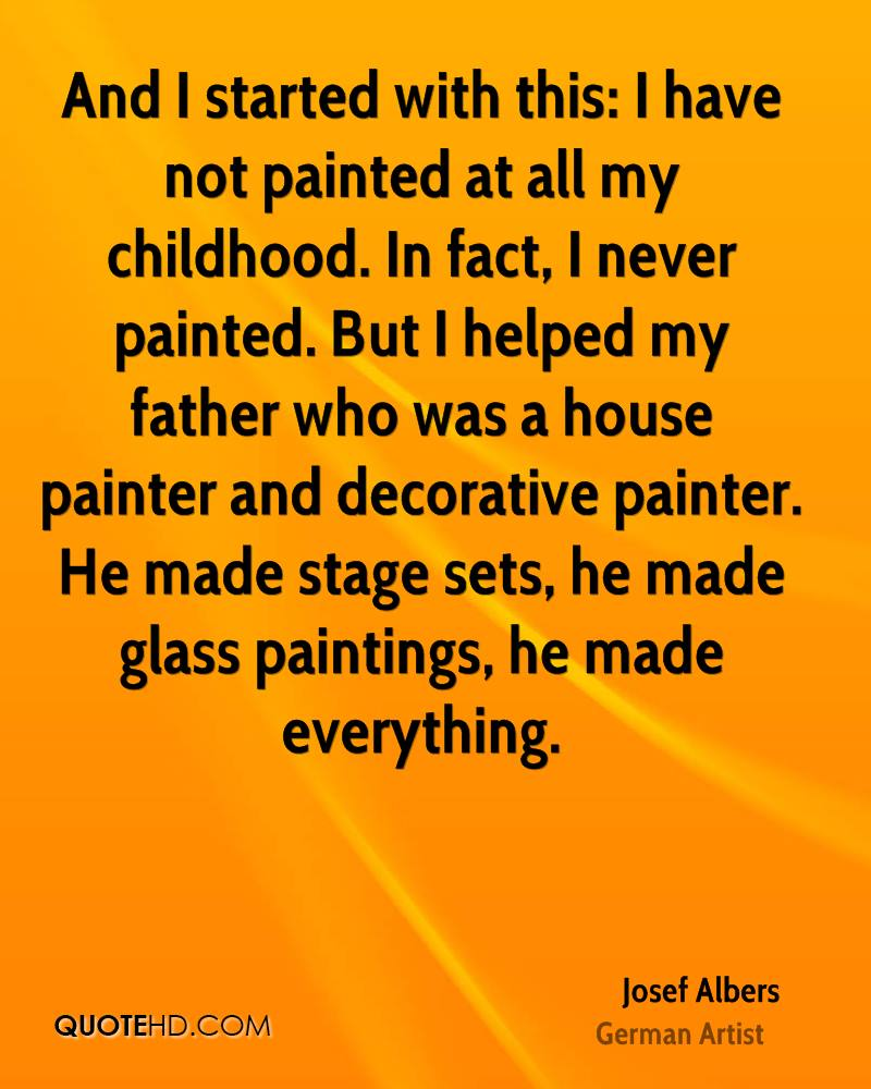 And I started with this: I have not painted at all my childhood. In fact, I never painted. But I helped my father who was a house painter and decorative painter. He made stage sets, he made glass paintings, he made everything.
